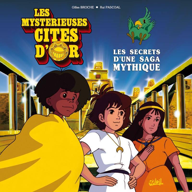 Les Mystérieuses Cités d'Or Les Secrets d'une Saga Mythique