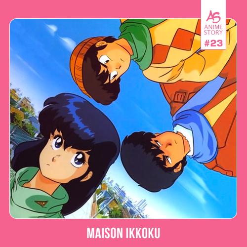 Anime Story 23 Maison Ikkoku (Juliette je t'aime)