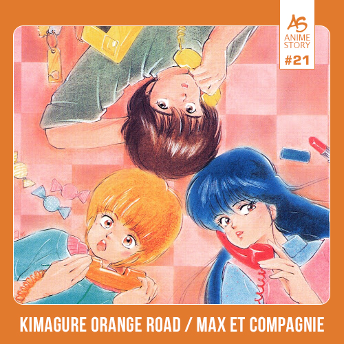 Anime Story 21 Kimagure Orange Road Max et Compagnie