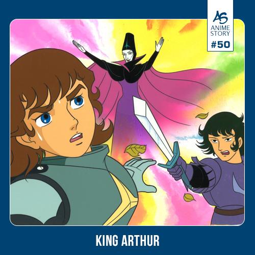 Anime Story 50 King Arthur 円卓の騎士物語 燃えろアーサー