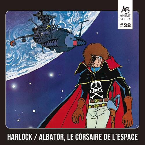 Anime Story 38 Albator, Le Corsaire de L'Espace 宇宙海賊キャプテンハーロック Uchū Kaizoku Captain Harlock
