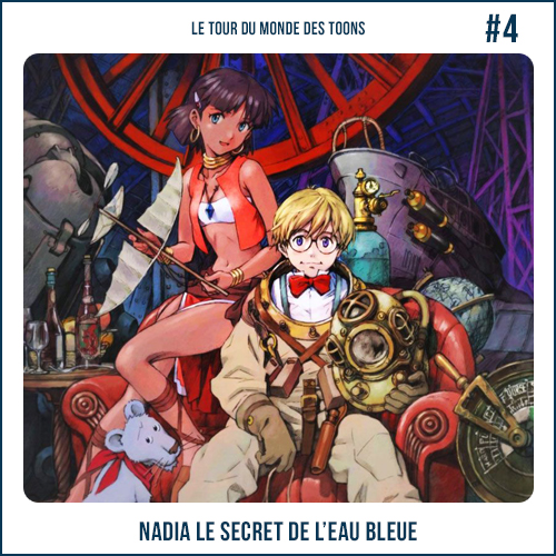 Le Tour du Monde des Toons 4 : Nadia le Secret de l'Eau Bleue